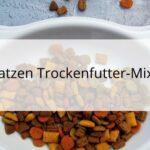 Trockenfutter Mix für Katzen