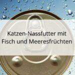 Nassfutter mit Fisch und Meeresfrüchten